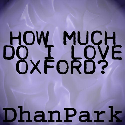 How much do I love Oxford?