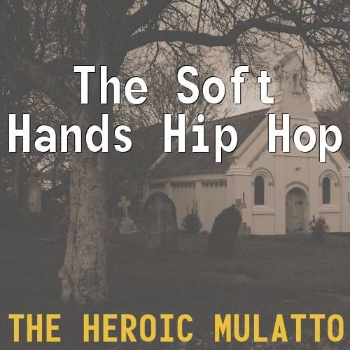 The Soft Hands Hip Hop