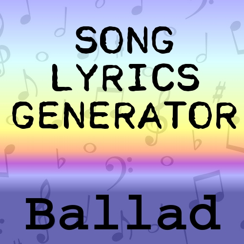 Ballad Lyrics Generator
