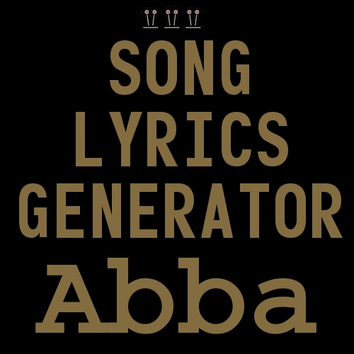 Abba Song Lyrics Generator